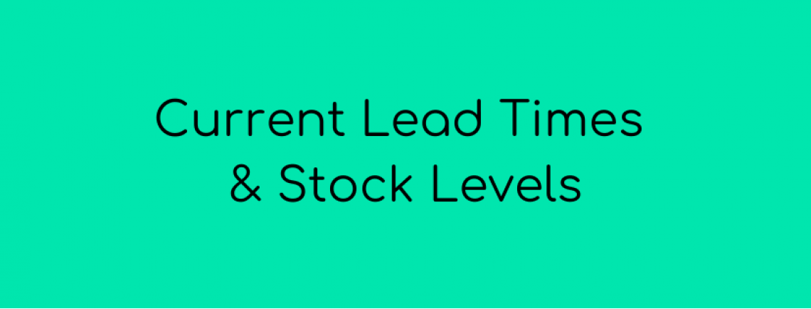 Current Lead Times & Stock Levels