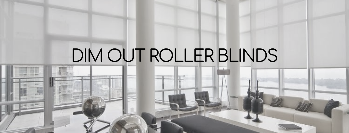Dim Out Roller Blinds